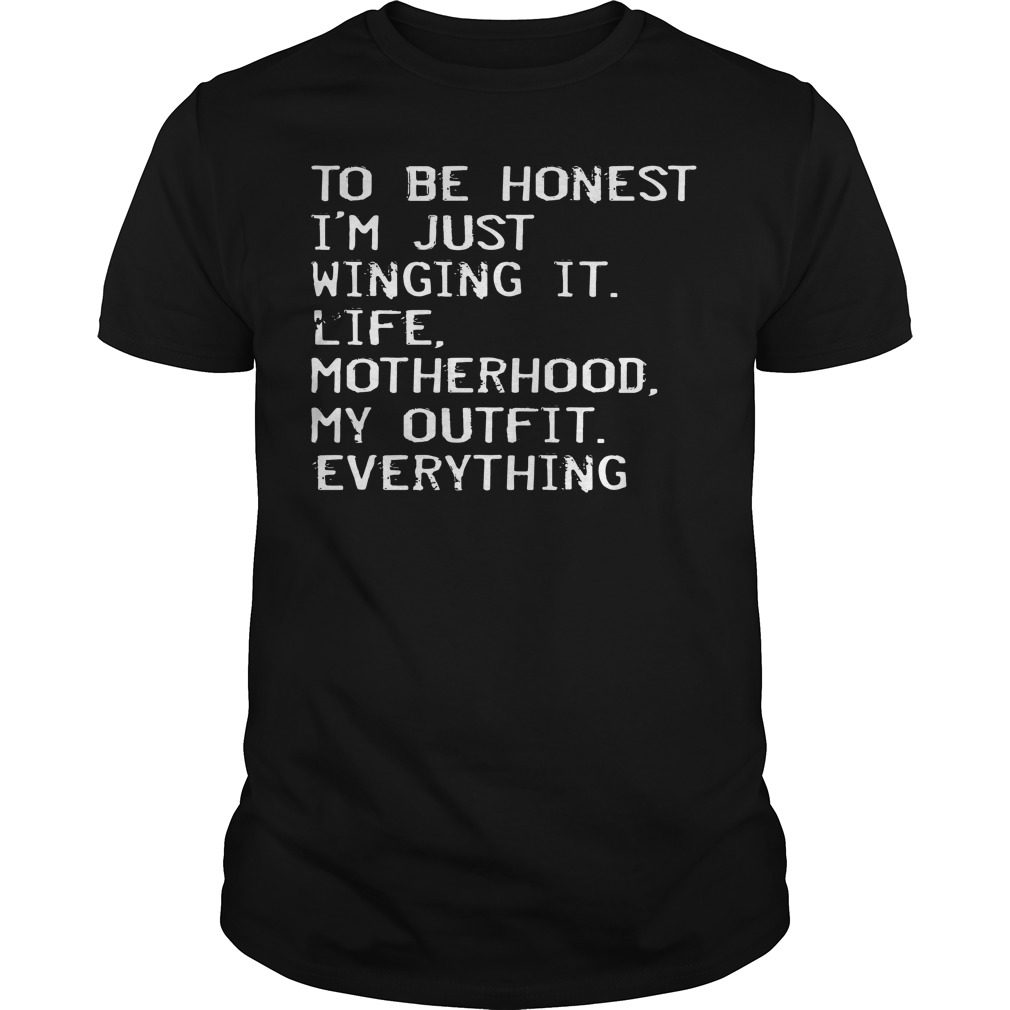 Honest Im Just Winging Life Motherhood Outfit Everything Shirt