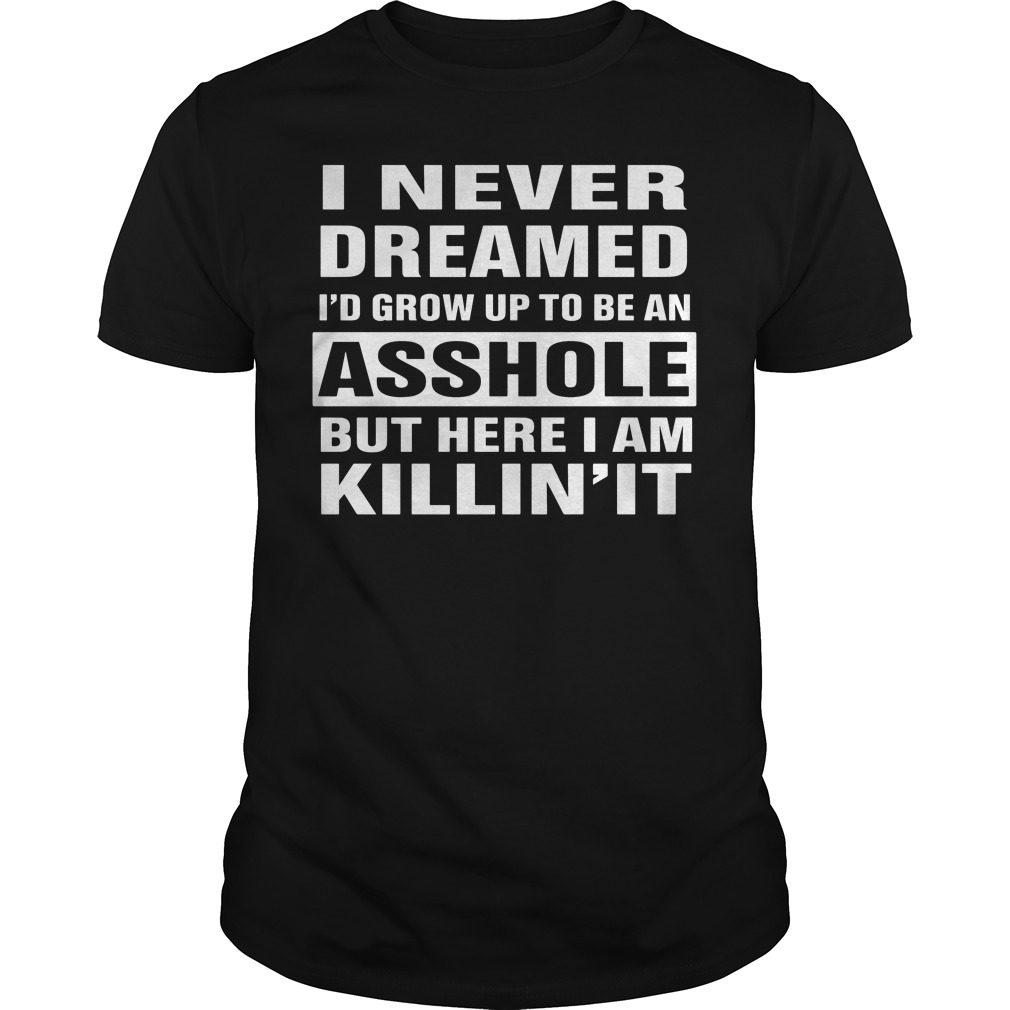 Never Dreamed Id Grow Asshole Killin Shirt