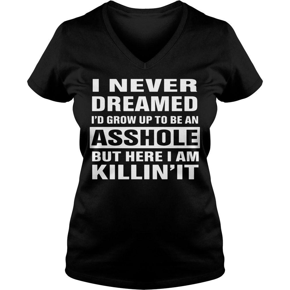 Never Dreamed Id Grow Asshole Killin V Neck T Shirt