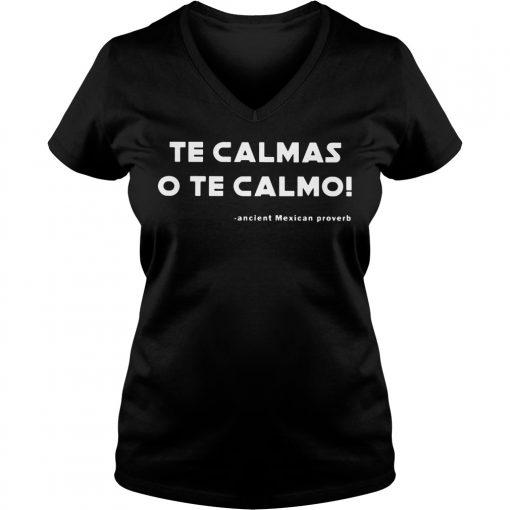 Te Calmas O Te Calmo Ancient Mexican Proverb V Neck T Shirt