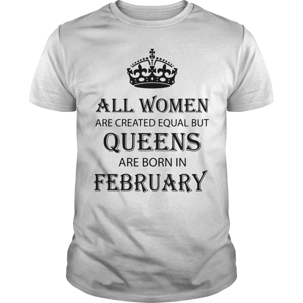 Women Created Equal Queens Born February Guys Shirt