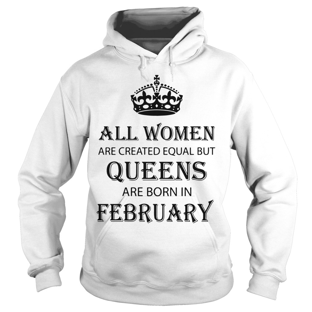 Women Created Equal Queens Born February Hoodie
