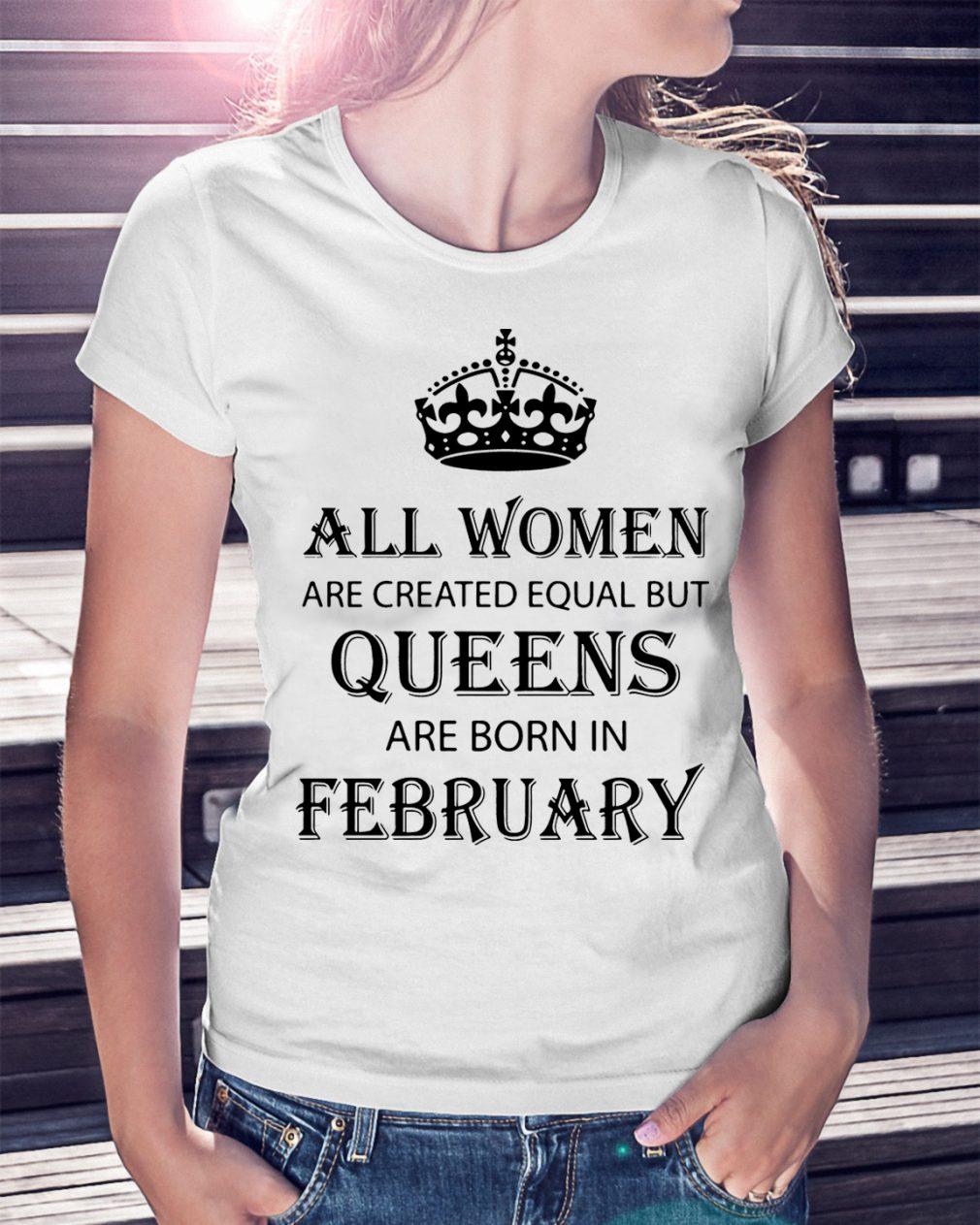 Women Created Equal Queens Born February Shirt