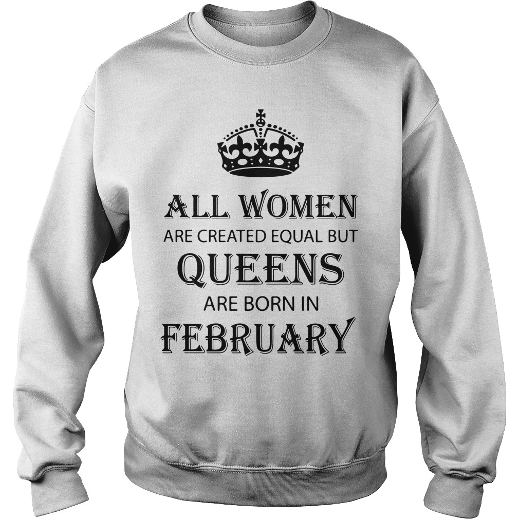 Women Created Equal Queens Born February Sweater