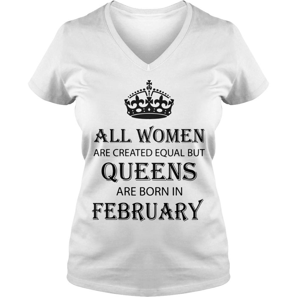 Women Created Equal Queens Born February V Neck T Shirt
