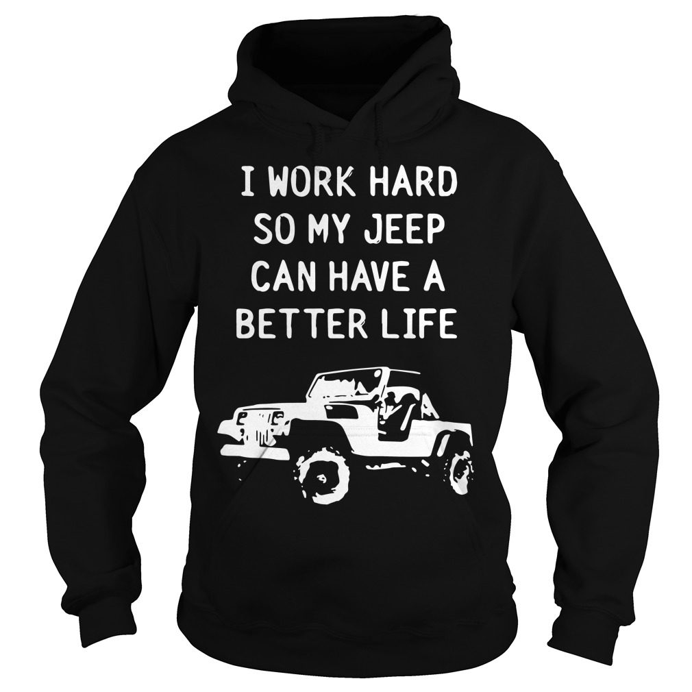 Work Hard Jeep Can Better Life Jeep Hoodie