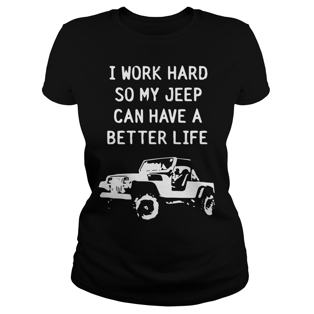 Work Hard Jeep Can Better Life Jeep Ladies Tee
