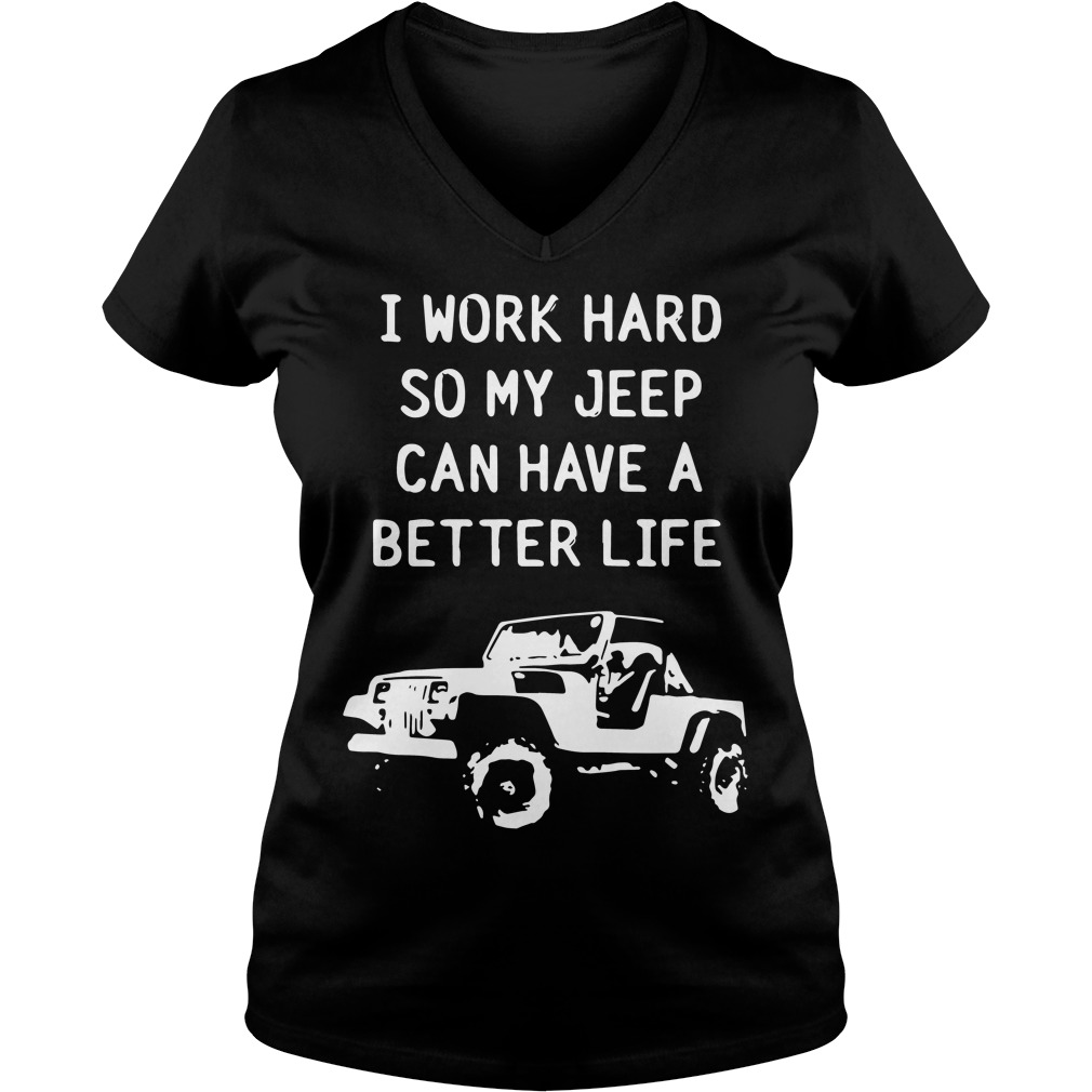 Work Hard Jeep Can Better Life Jeep V Neck T Shirt