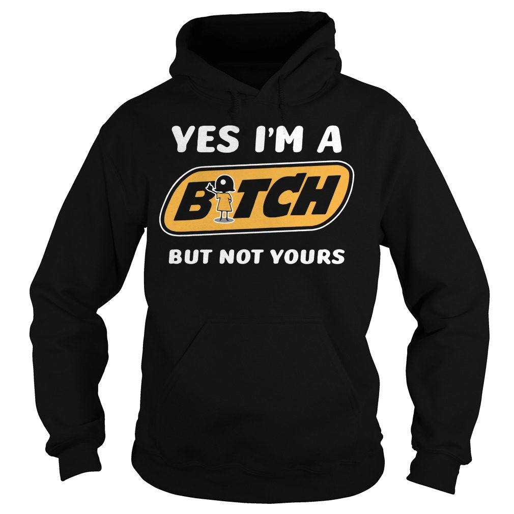 Yes Im Bitch Not Hoodie