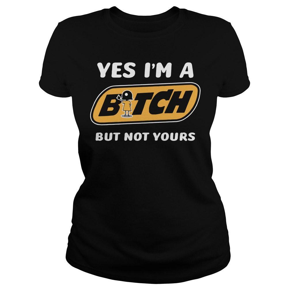 Yes Im Bitch Not Ladies Tee