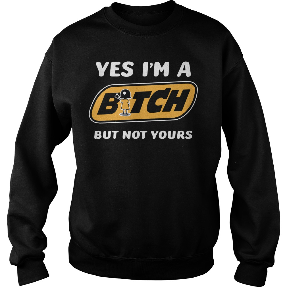 Yes Im Bitch Not Sweater