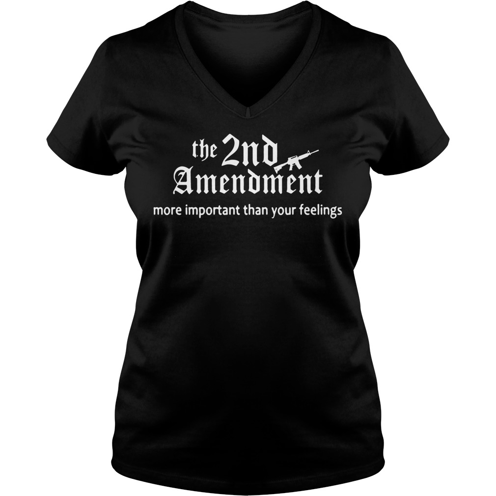 The 2nd Amendment more important than your feelings V-neck T-shirt