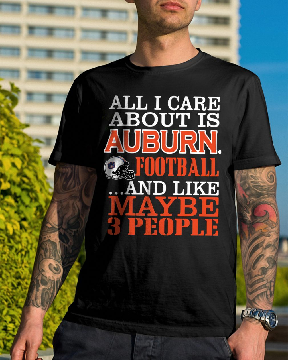 All I Care About Is Auburn Football And Like Maybe 3 People Shirt