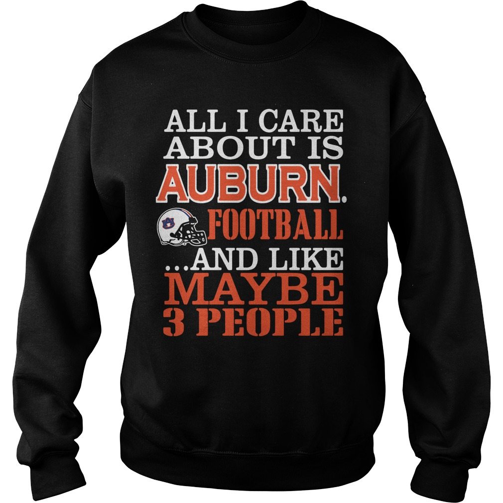 All I Care About Is Auburn Football And Like Maybe 3 People Sweater