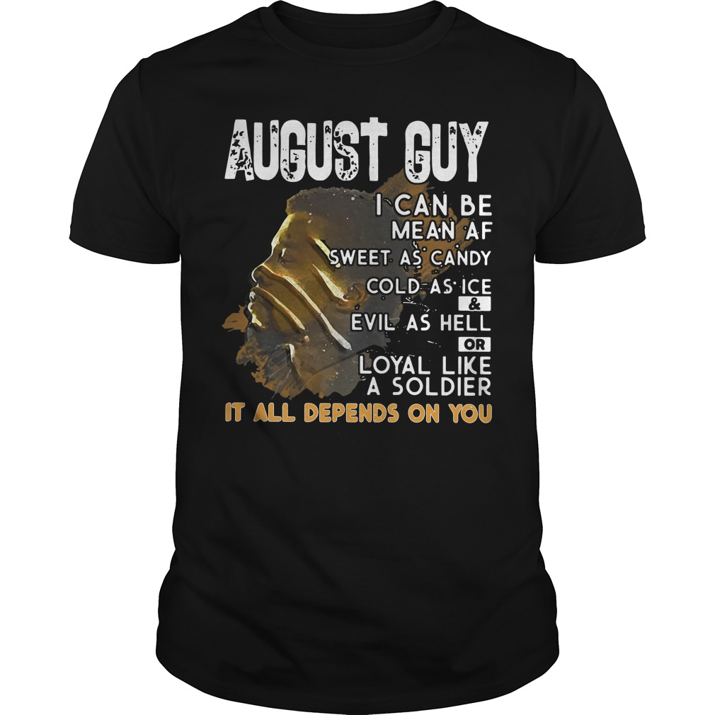 August Guy Can Mean Sweet Candy Cold Ice Evil Hell Guys Shirt