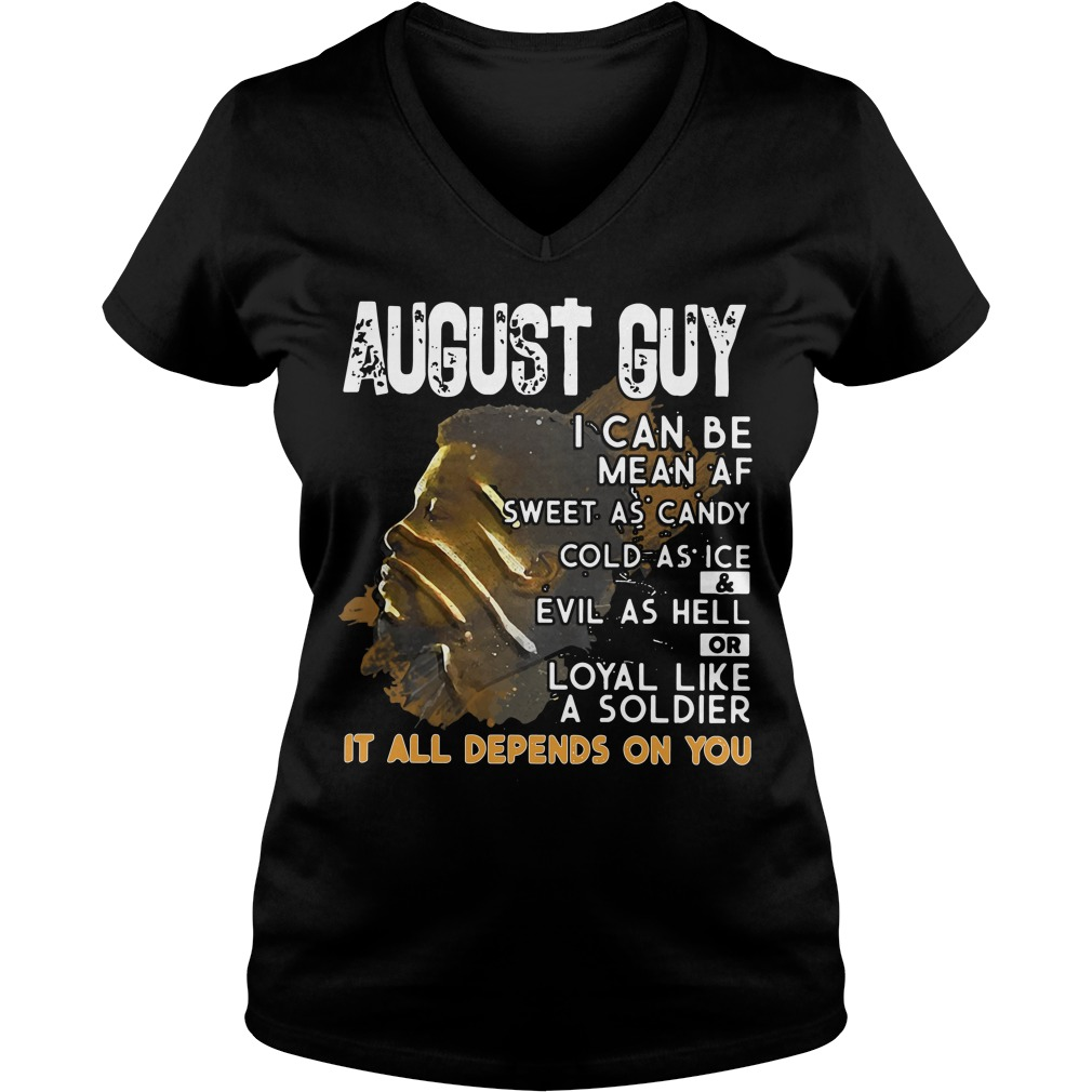 August Guy Can Mean Sweet Candy Cold Ice Evil Hell V Neck T Shirt