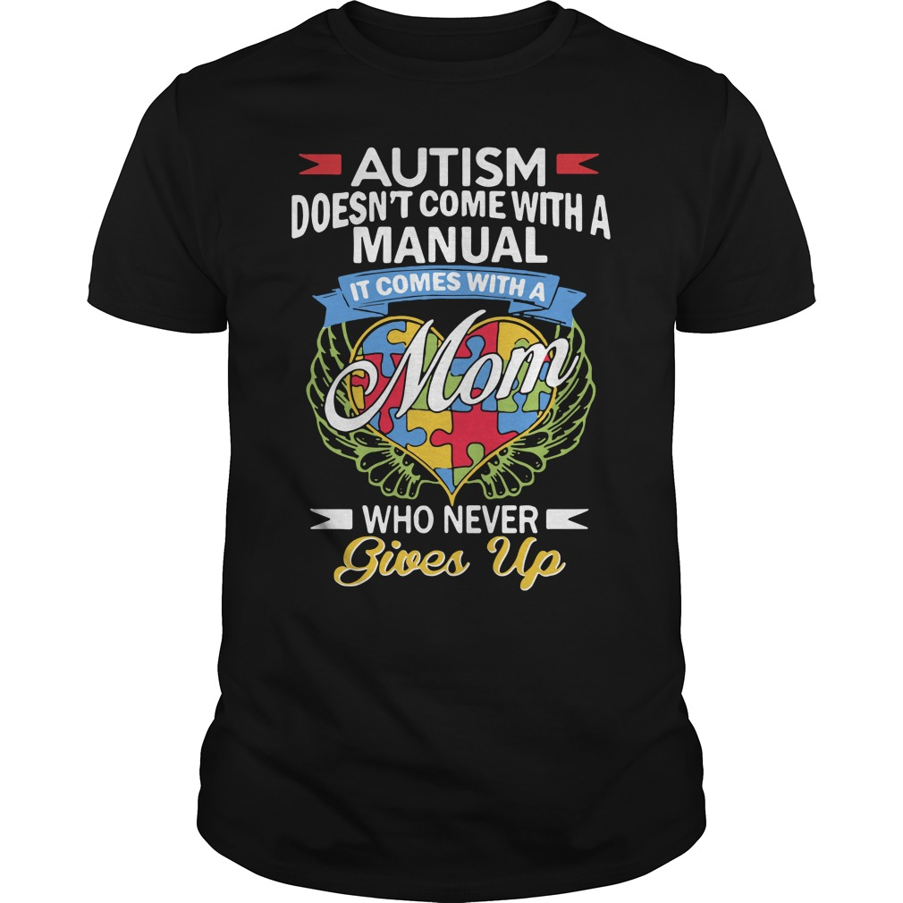 Autism doesn't come with a manual it comes with a mom Guys Shirt