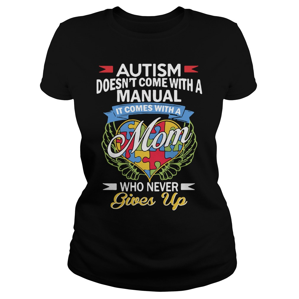 Autism doesn't come with a manual it comes with a mom Ladies Tee