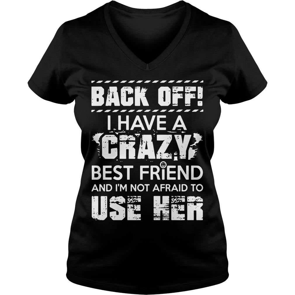 Back Off Crazy Best Friend Im Not Afraid Use V Neck T Shirt