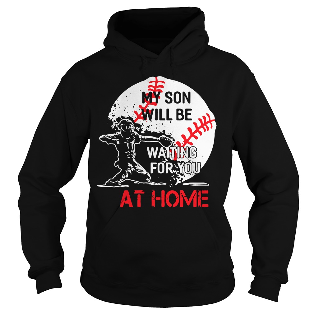 Baseball Son Will Waiting Home Hoodie