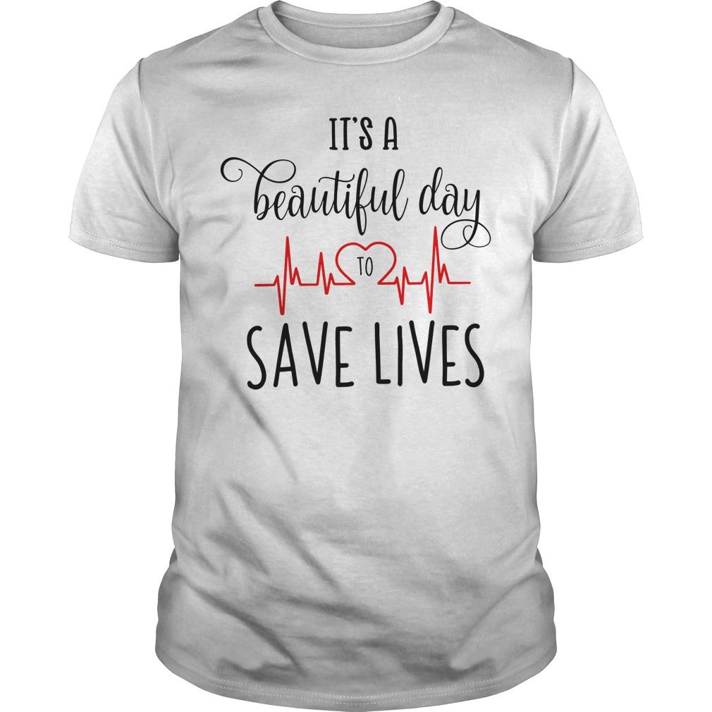 It's a beautiful day to save lives Guys Shirt