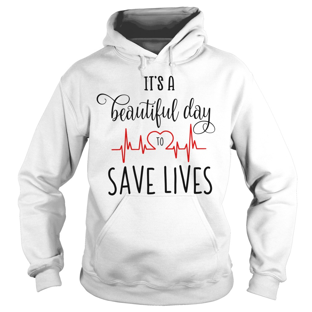 It's a beautiful day to save lives Hoodie