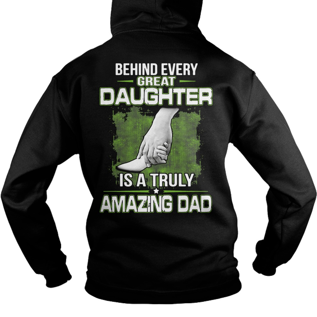 Behind every great daughter is a truly amazing dad Hoodie