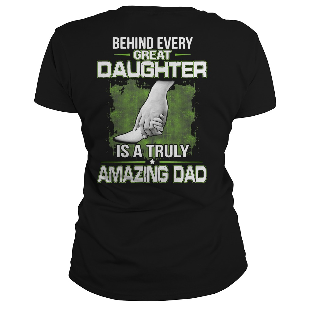 Behind every great daughter is a truly amazing dad Ladies Tee
