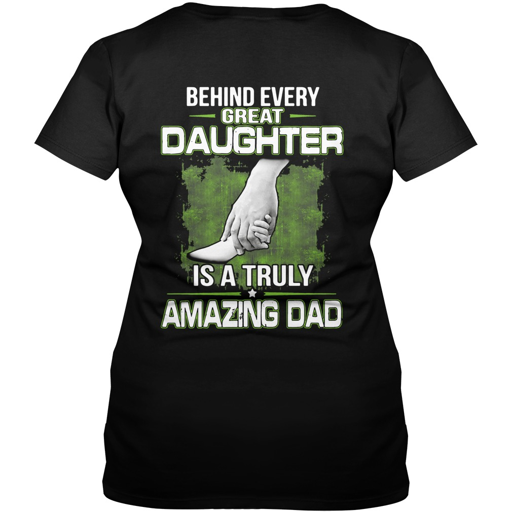Behind every great daughter is a truly amazing dad V-neck T-shirt