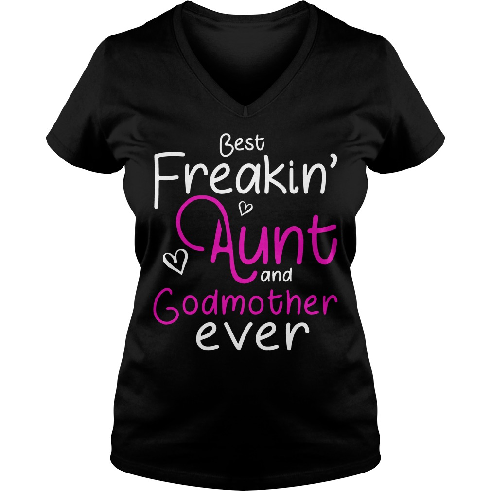 Best Freakin Aunt Godmother Ever V Neck T Shirt