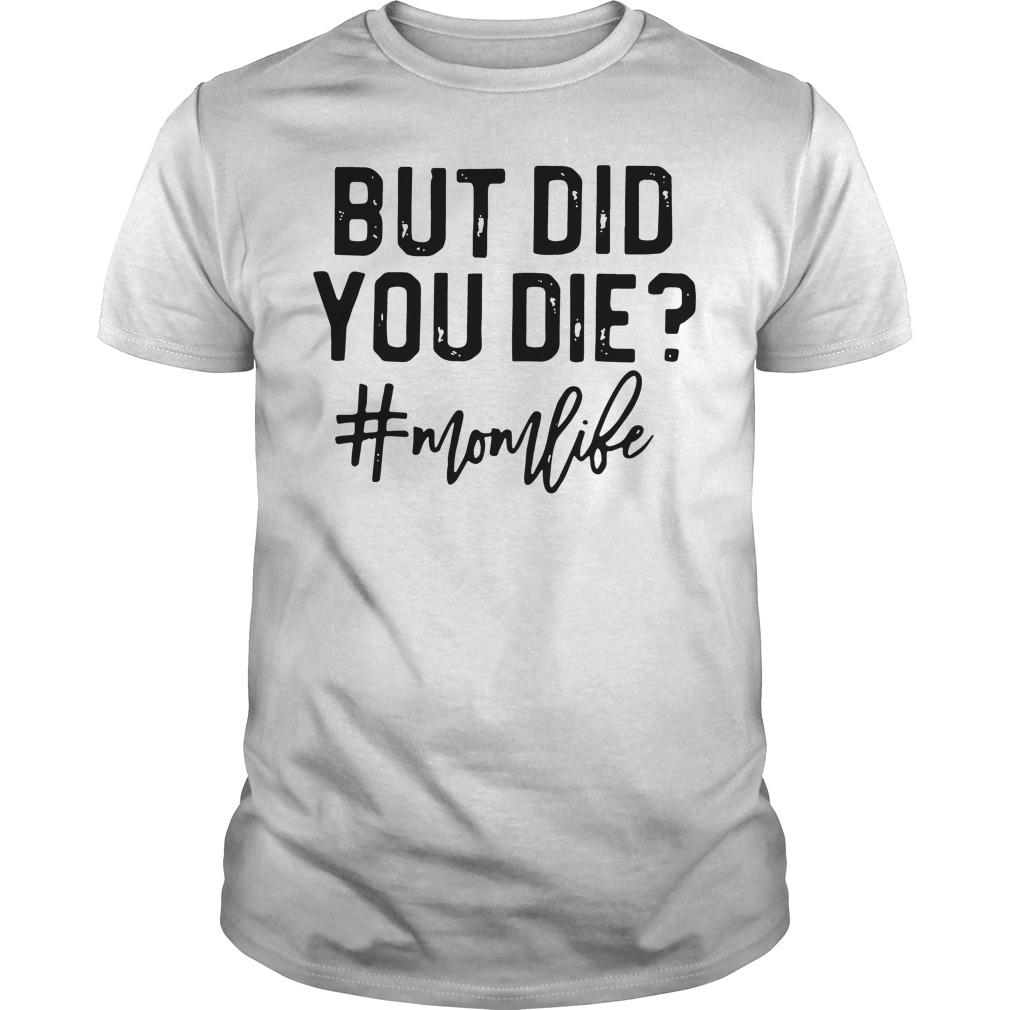 But Did You Die Mom Like Guys Shirt