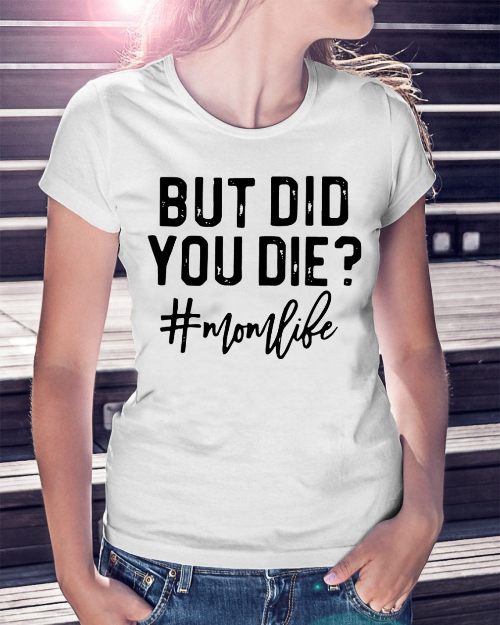 But Did You Die Mom Like Shirt