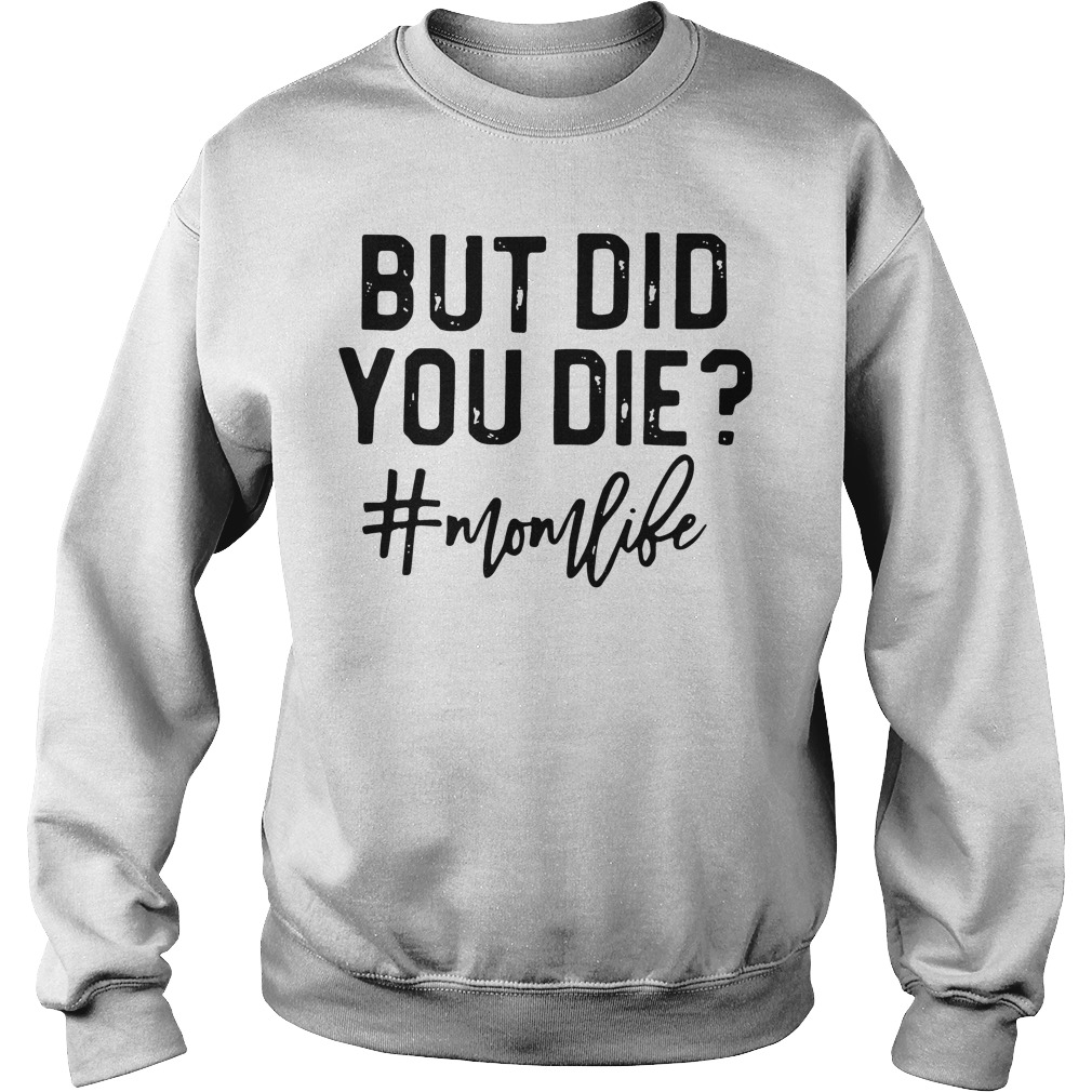 But Did You Die Mom Like Sweater