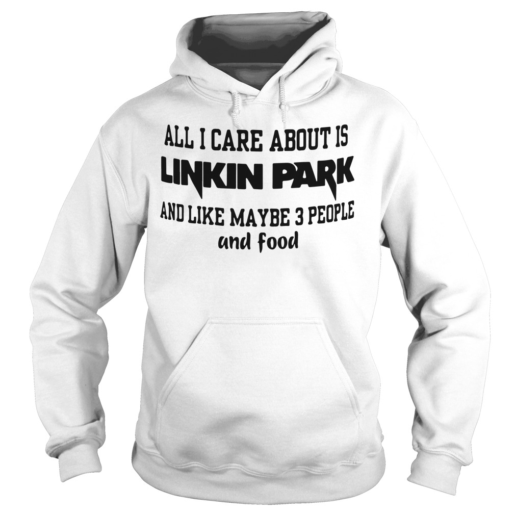 Care Linkin Park Like Maybe 3 People Food Hoodie