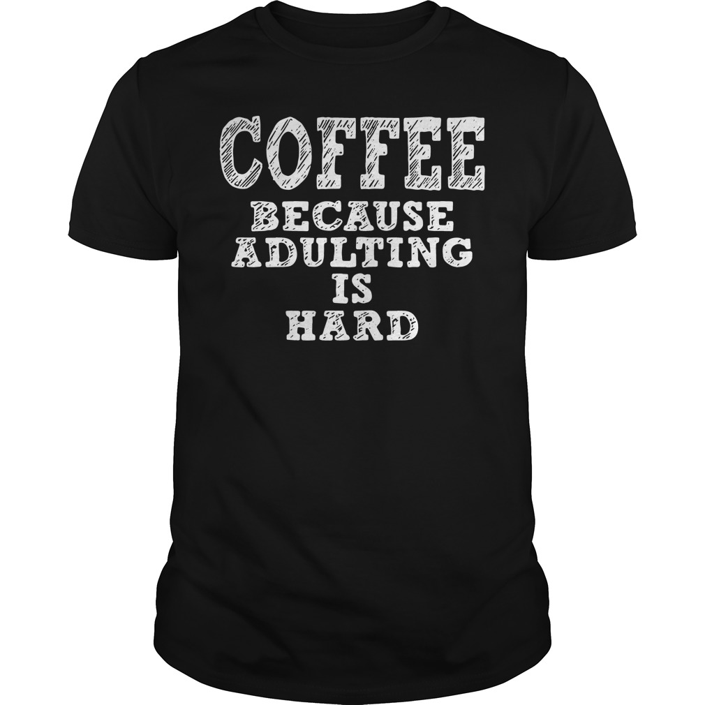 Coffee because adulting is hard Guys Shirt