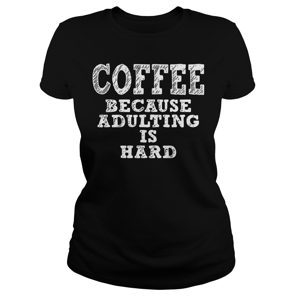 Coffee because adulting is hard Sweater
