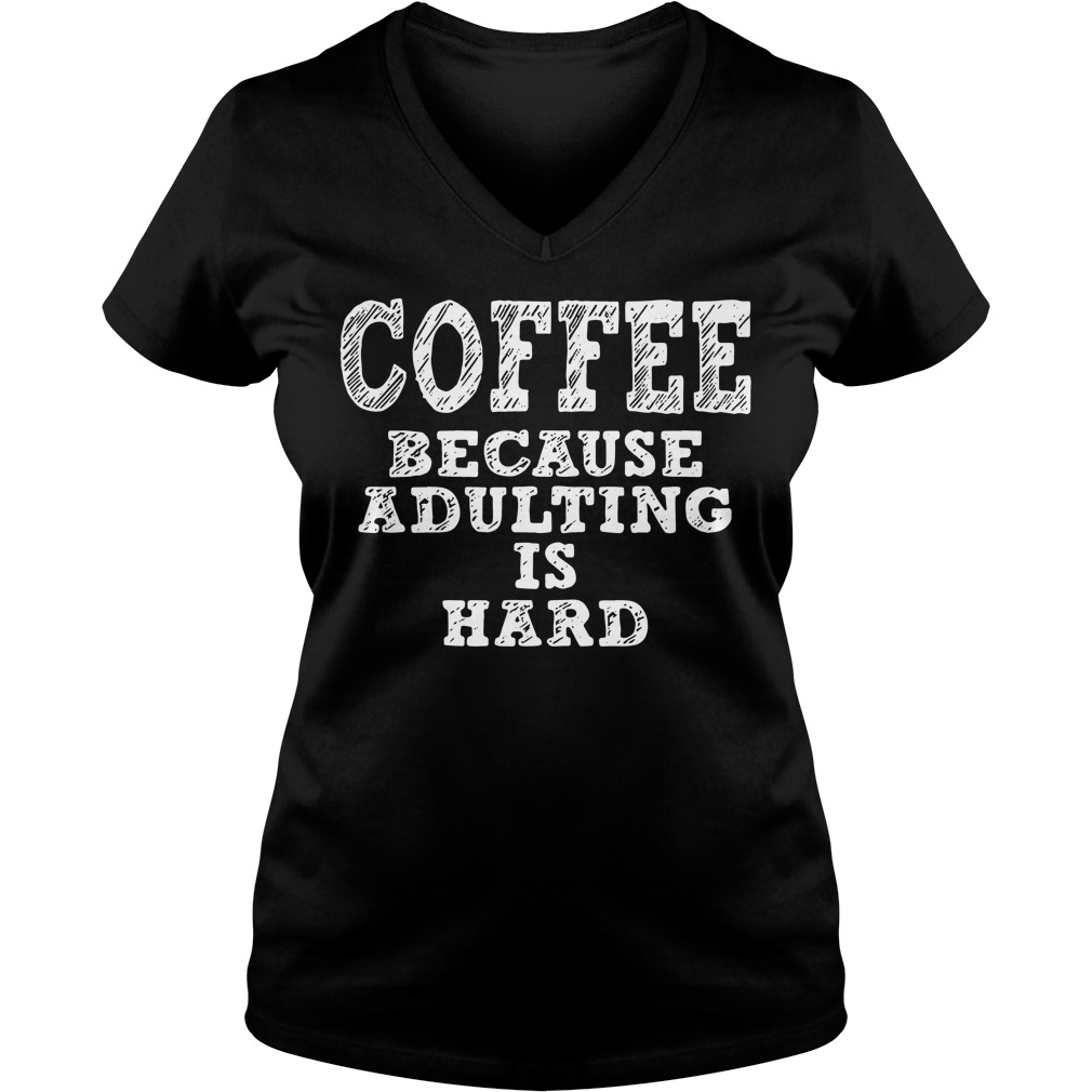 Coffee because adulting is hard V-neck T-shirt