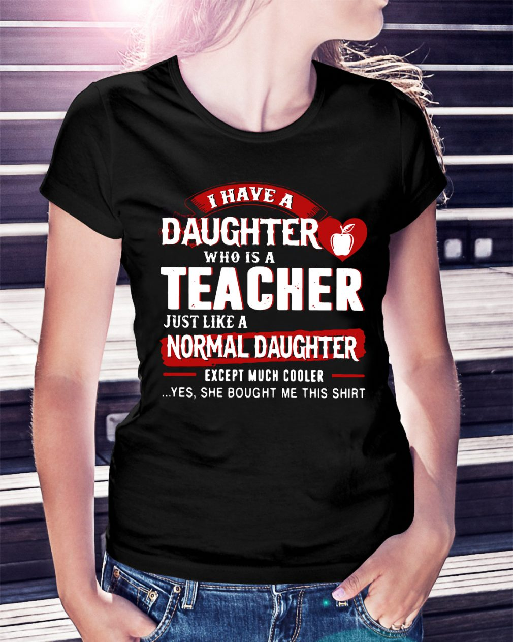 I have a daughter who is a teacher just like a normal daughter shirt