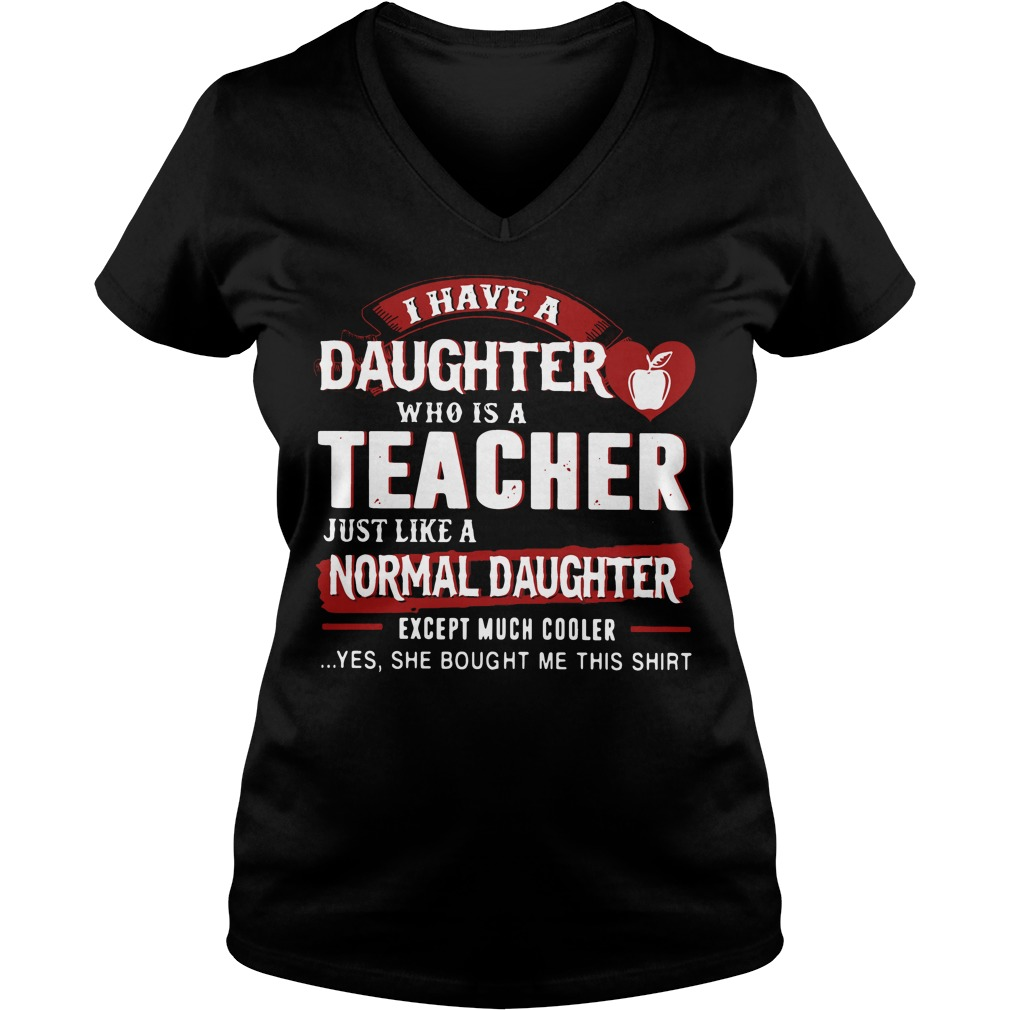 I have a daughter who is a teacher just like a normal daughter V-neck T-shirt