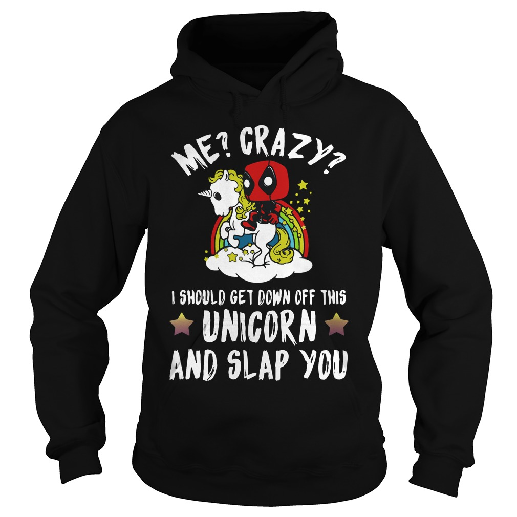 Deadpool and Unicorn I should get down off this unicorn and slap you Hoodie