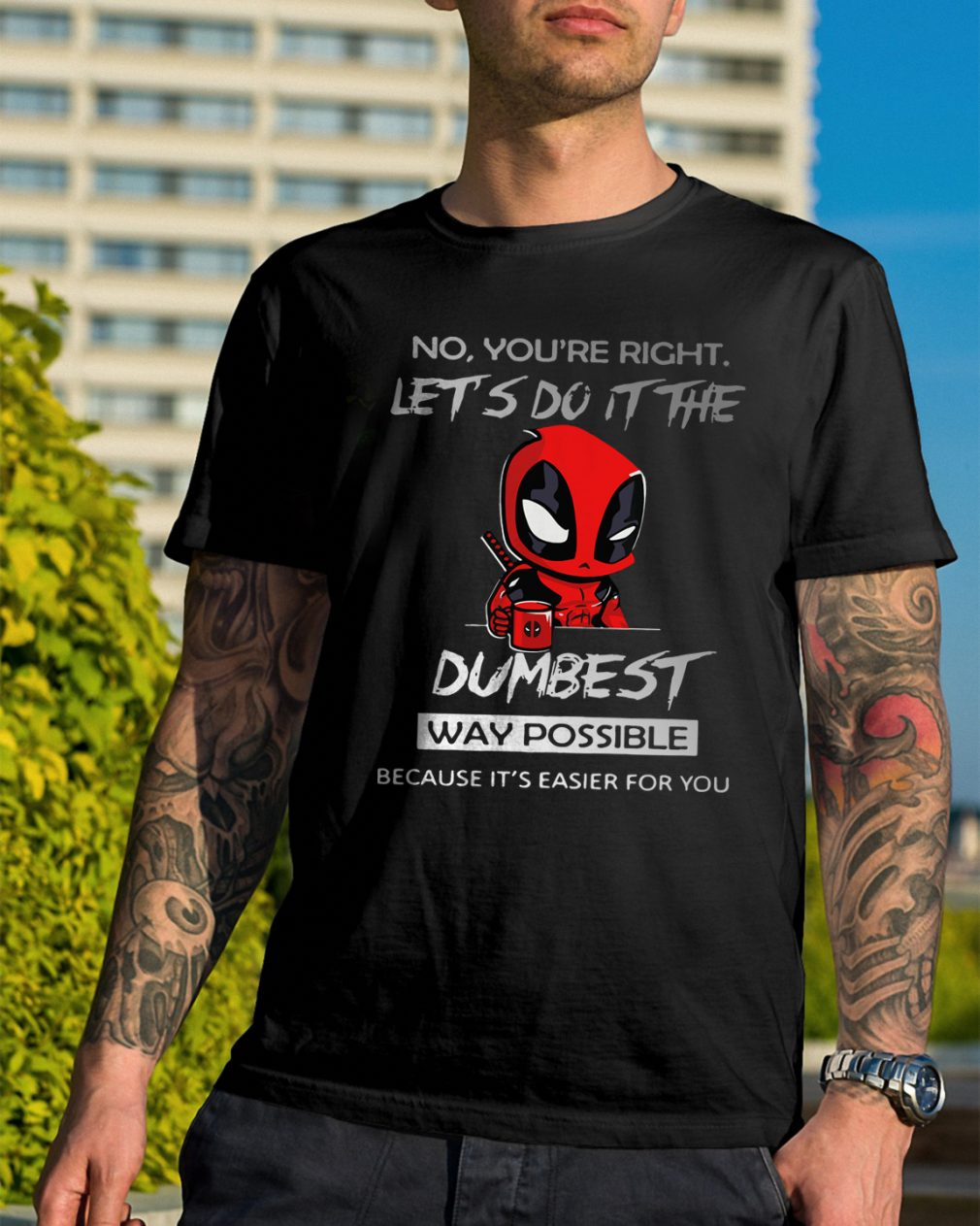 Deadpool No Youre Right Lets Dumbest Way Possible Shirt