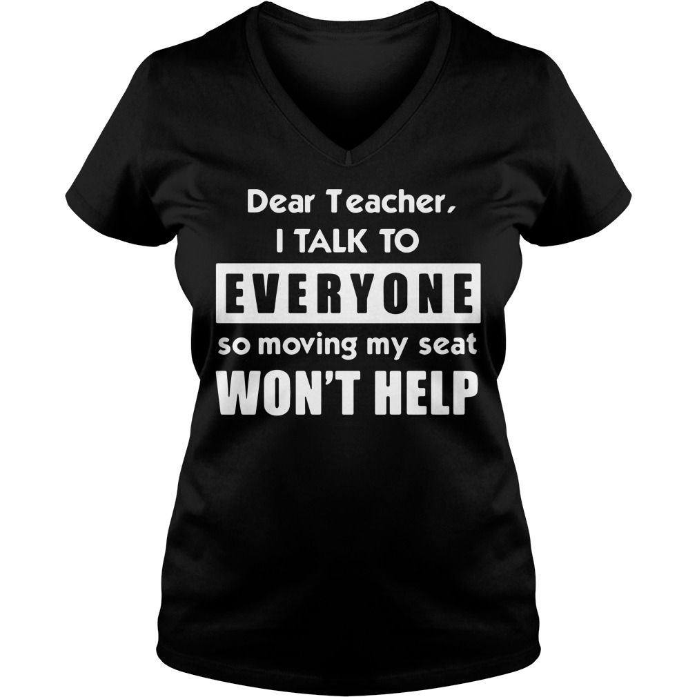 Dear teacher I talk to everyone so moving my seat won't help V-neck T-shirt