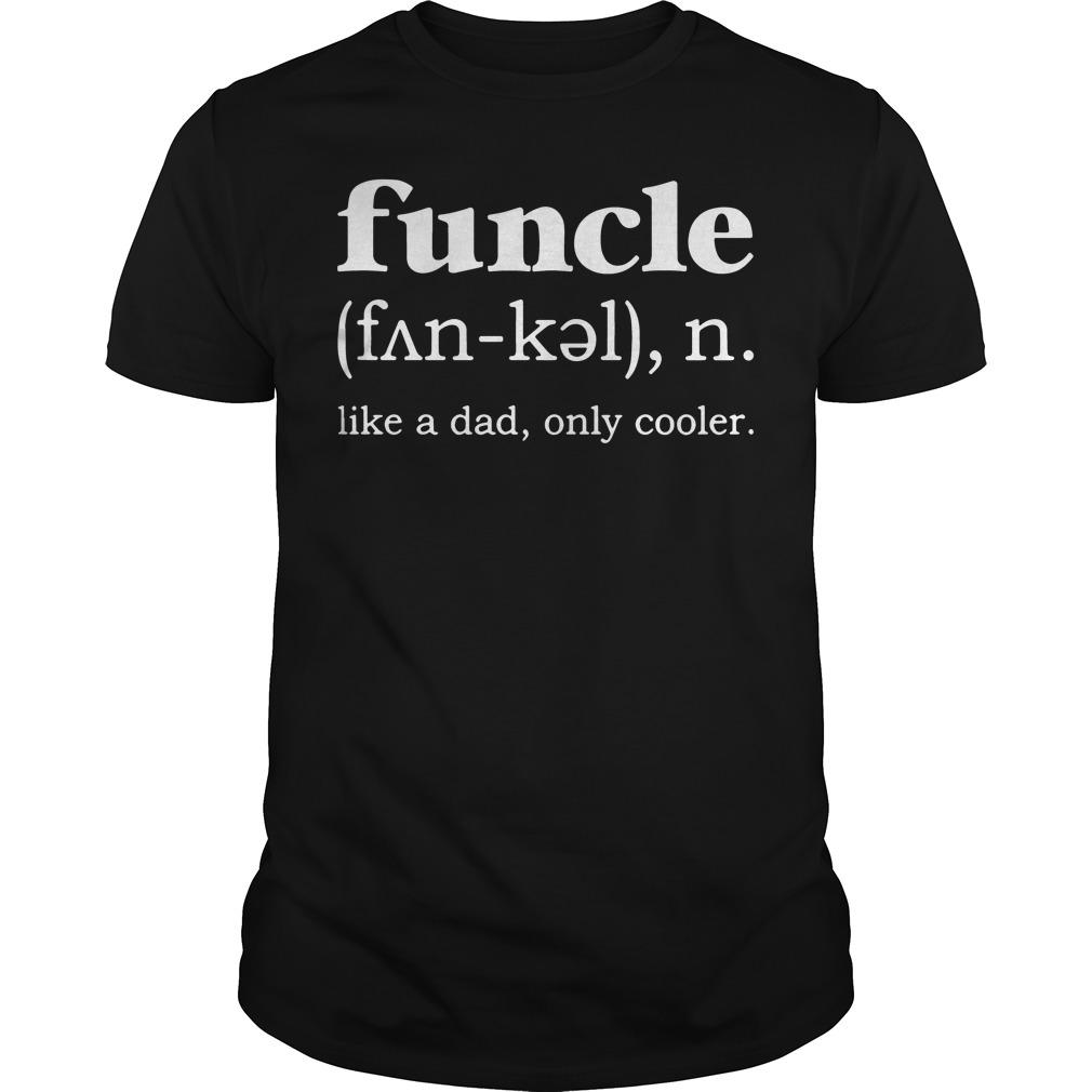 Definition Funcle Noun Like Dad Cooler Guys Shirt