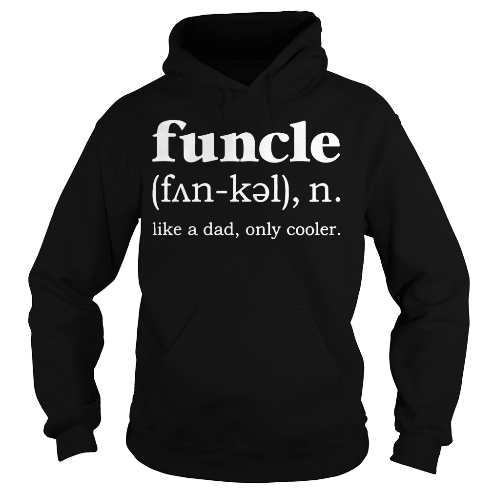 Definition Funcle Noun Like Dad Cooler Hoodie
