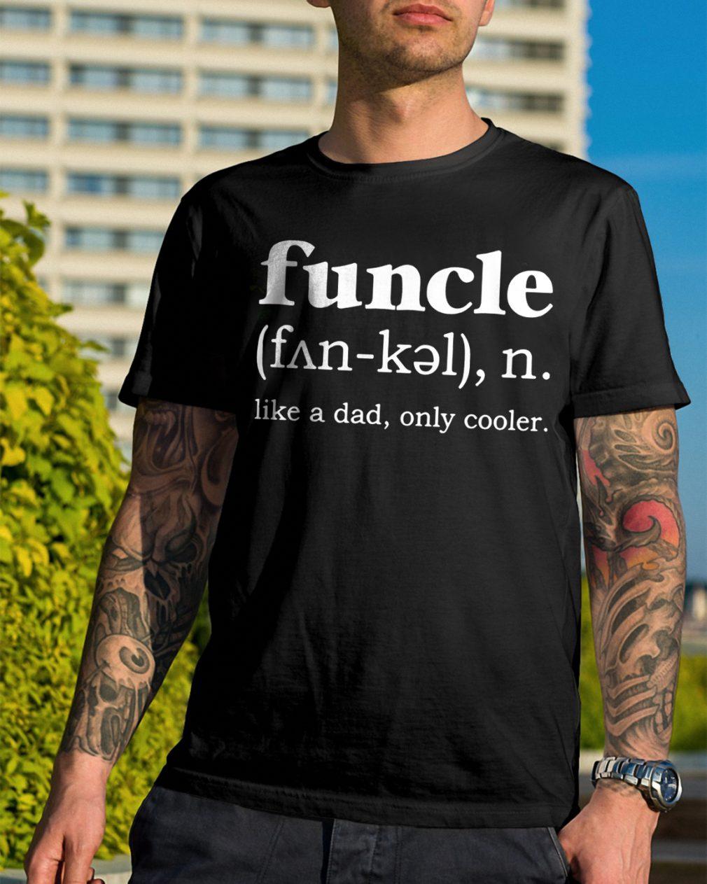 Definition Funcle Noun Like Dad Cooler Shirt