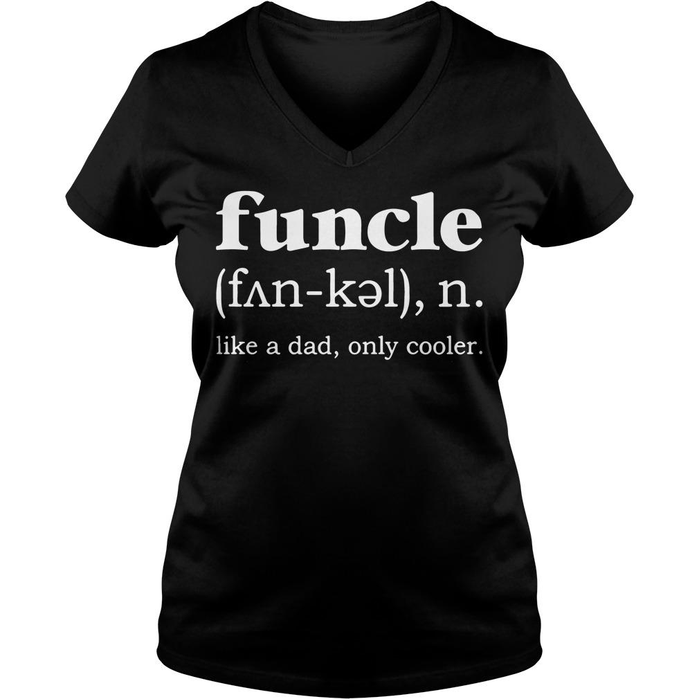 Definition Funcle Noun Like Dad Cooler V Neck T Shirt