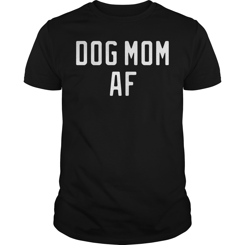 Dog Mom Af Guys Shirt