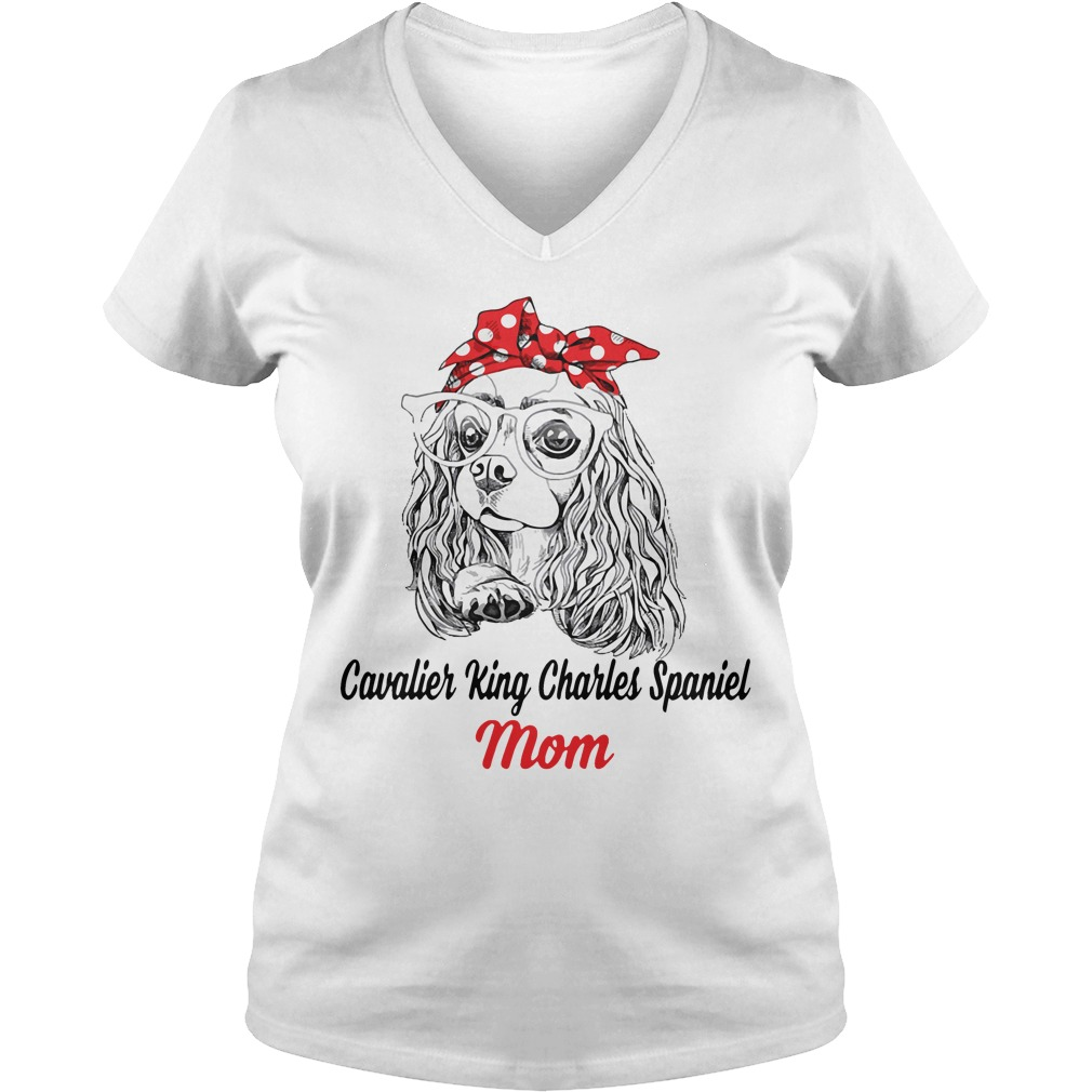 Dog Mom Cavalier King Charles Spaniel Mom V Neck T Shirt