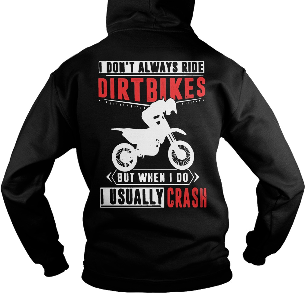 I don't always ride dirt bikes but when I do I usually crash Hoodie