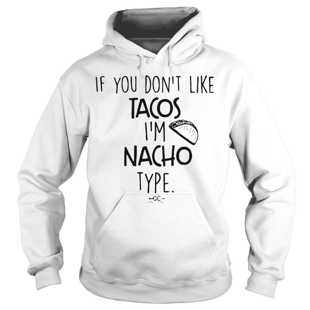 Dont Like Tacos Im Nacho Type Hoodie